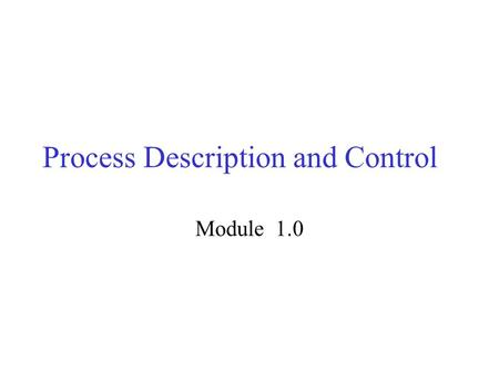 Process Description and Control Module 1.0. Major Requirements of an Operating System Interleave the execution of several processes to maximize processor.