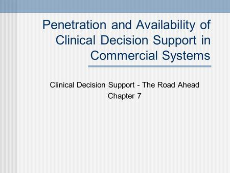 Penetration and Availability of Clinical Decision Support in Commercial Systems Clinical Decision Support - The Road Ahead Chapter 7.