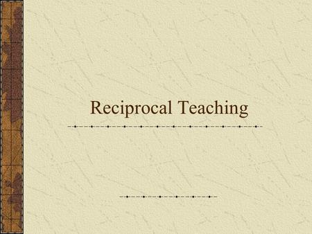 Reciprocal Teaching. Reciprocal teaching It facilitates the construction of deeper meaning to text through a modeling process that emphasizes reader control.