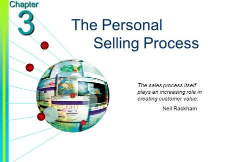 Copyright © 2003 by The McGraw-Hill Companies, Inc. All rights reserved. Chapter 3 The Personal Selling Process The sales process itself plays an increasing.