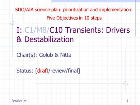 SDO/AIA science plan: prioritization and implementation: Five Objectives in 10 steps [session no.]1 I: C1/M8/C10 Transients: Drivers & Destabilization.