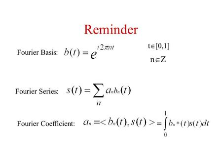 Reminder Fourier Basis: t  [0,1] nZnZ Fourier Series: Fourier Coefficient: