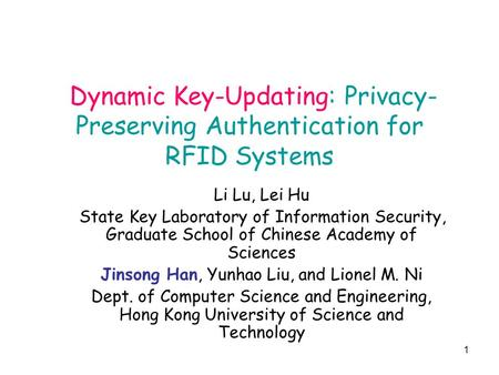 1 Dynamic Key-Updating: Privacy- Preserving Authentication for RFID Systems Li Lu, Lei Hu State Key Laboratory of Information Security, Graduate School.