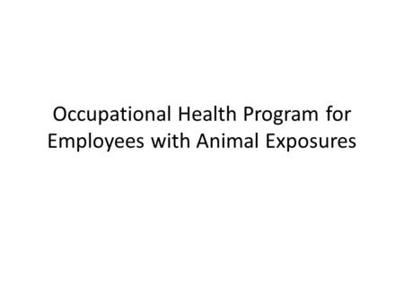 Occupational Health Program for Employees with Animal Exposures.