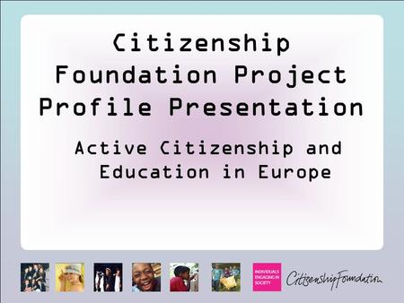 Citizenship Foundation Project Profile Presentation