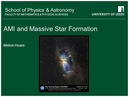 School of something FACULTY OF OTHER School of Physics & Astronomy FACULTY OF MATHEMATICS & PHYSICAL SCIENCES AMI and Massive Star Formation Melvin Hoare.