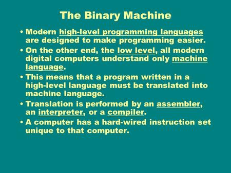 The Binary Machine Modern high-level programming languages are designed to make programming easier. On the other end, the low level, all modern digital.