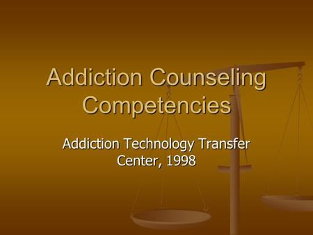 Addiction Counseling Competencies Addiction Technology Transfer Center, 1998.