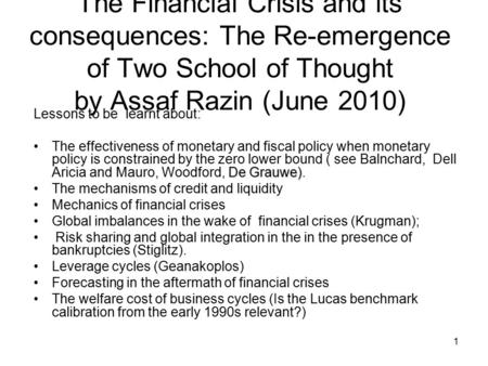 The Financial Crisis <strong>and</strong> its consequences: The Re-emergence of Two School of Thought by Assaf Razin (June 2010) Lessons to be learnt about: De Grauwe)The.