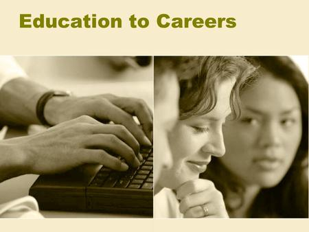 Education to Careers. Education-to-Careers in Illinois Also known as school to work Commitment to improve quality and relevance of education for every.