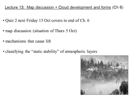 Lecture 13: Map discussion + Cloud development and forms (Ch 6) Quiz 2 next Friday 13 Oct covers to end of Ch. 6 map discussion (situation of Thurs 5 Oct)