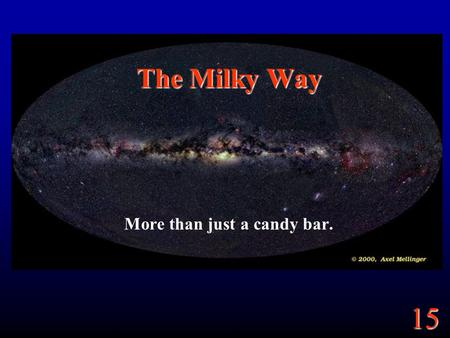 15 The Milky Way More than just a candy bar.. 15.