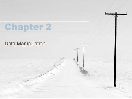 Chapter 2 Data Manipulation. Before we start About the Lab Project. –BASIC Programming: Requirement file on the web site. Due date is posted. Save your.