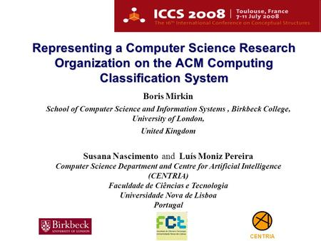 1 Representing a Computer Science Research Organization on the ACM Computing Classification System Boris Mirkin School of Computer Science and Information.