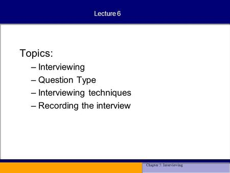 Topics: Interviewing Question Type Interviewing techniques