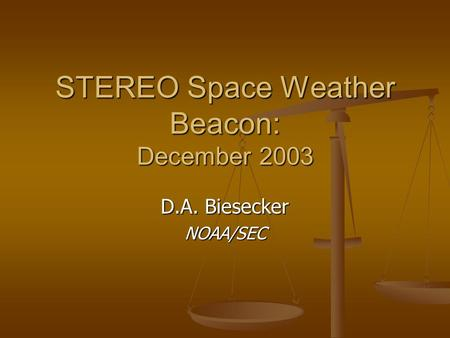STEREO Space Weather Beacon: December 2003 D.A. Biesecker NOAA/SEC.