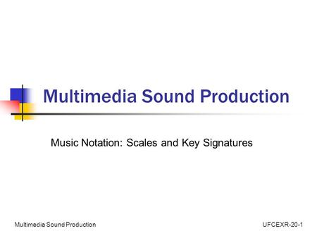 UFCEXR-20-1Multimedia Sound Production Music Notation: Scales and Key Signatures.