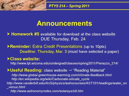 PTYS 214 – Spring 2011  Homework #5 available for download at the class websi te DUE Thursday, Feb. 24  Reminder: Extra Credit Presentations (up to 10pts)