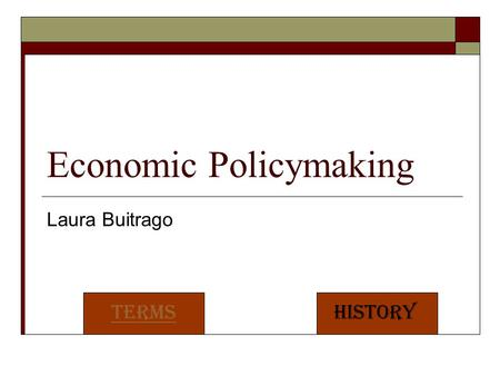 Economic Policymaking Laura Buitrago TermsHistory.