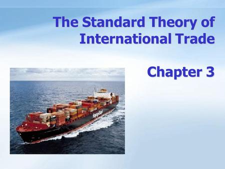 The Standard Theory of International Trade Chapter 3