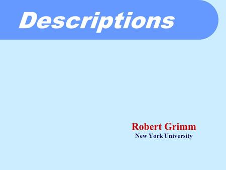 Descriptions Robert Grimm New York University. The Final Assignment…  Your own application  Discussion board  Think: Paper summaries  Web cam proxy.