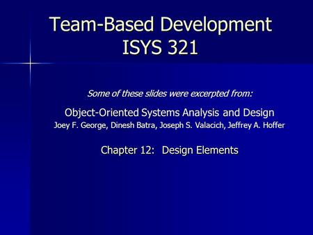 Some of these slides were excerpted from: Object-Oriented Systems Analysis and Design Joey F. George, Dinesh Batra, Joseph S. Valacich, Jeffrey A. Hoffer.