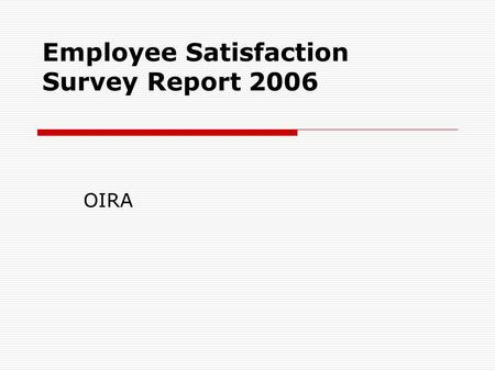 Employee Satisfaction Survey Report 2006 OIRA. Introduction  Administered in November 2006 to all AUB employees, academic and non-academic.  Purpose.