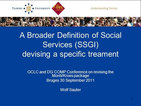 1 A Broader Definition of Social Services (SSGI) devising a specific treament GCLC and DG COMP Conference on revising the Monti/Kroes package Bruges 30.
