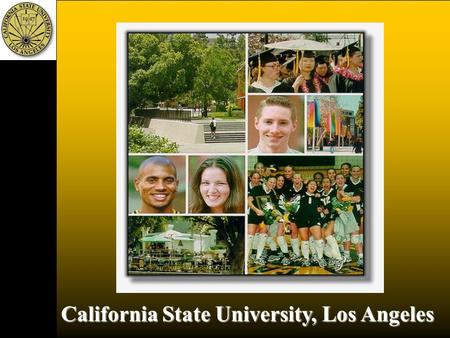California State University, Los Angeles * Centrally located and accessible * Centrally located and accessible * 21,000 Students Enrolled * 21,000 Students.