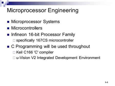 1-1 Microprocessor Engineering Microprocessor Systems Microcontrollers Infineon 16-bit Processor Family  specifically 167CS microcontroller C Programming.