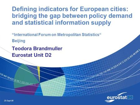 "25-Sept-08 Defining indicators for European cities: bridging the gap between policy demand and statistical information supply ""International Forum on Metropolitan."
