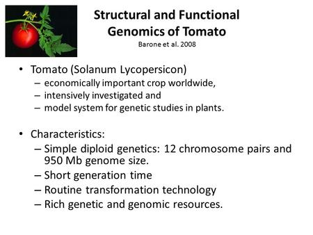 Structural and Functional Genomics of Tomato Barone et al. 2008 Tomato (Solanum Lycopersicon) – economically important crop worldwide, – intensively investigated.