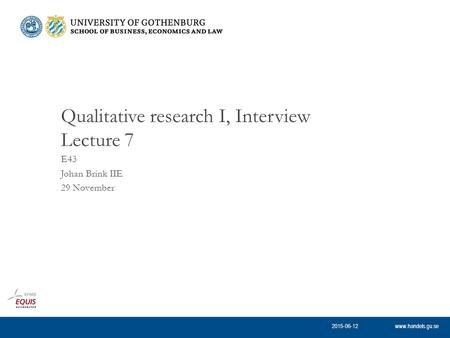 Www.handels.gu.se E43 Johan Brink IIE 29 November Qualitative research I, Interview Lecture 7 2015-06-12.