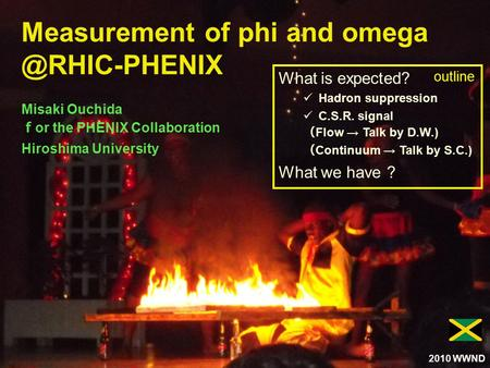 1 Measurement of phi and Misaki Ouchida f or the PHENIX Collaboration Hiroshima University What is expected? Hadron suppression C.S.R.
