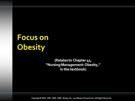 "Copyright © 2010, 2007, 2004, 2000, Mosby, Inc., an affiliate of Elsevier Inc. All Rights Reserved. Focus on <strong>Obesity</strong> (Relates to Chapter 41, ""Nursing <strong>Management</strong>:"