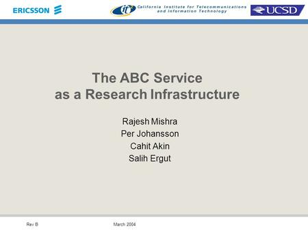 Rev BMarch 2004 The ABC Service as a Research Infrastructure Rajesh Mishra Per Johansson Cahit Akin Salih Ergut.