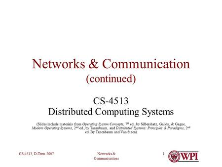 Networks & Communications CS-4513, D-Term 20071 Networks & Communication (continued) CS-4513 Distributed Computing Systems (Slides include materials from.