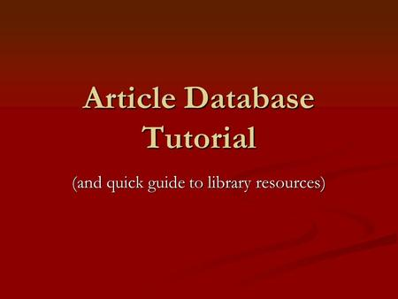 Article Database Tutorial (and quick guide to library resources)