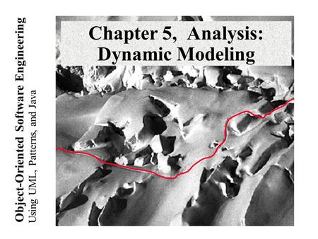 Using UML, Patterns, and Java Object-Oriented Software Engineering Chapter 5, Analysis: Dynamic Modeling.