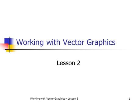 Working with Vector Graphics – Lesson 21 Working with Vector Graphics Lesson 2.