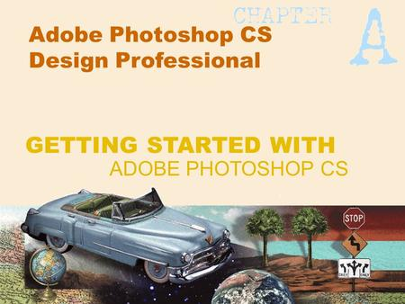 Adobe Photoshop CS Design Professional ADOBE PHOTOSHOP CS GETTING STARTED WITH.