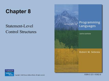 ISBN 0-321-19362-8 Chapter 8 Statement-Level Control Structures.