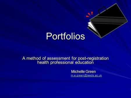 Portfolios A method of assessment for post-registration health professional education Michelle Green Michelle Green