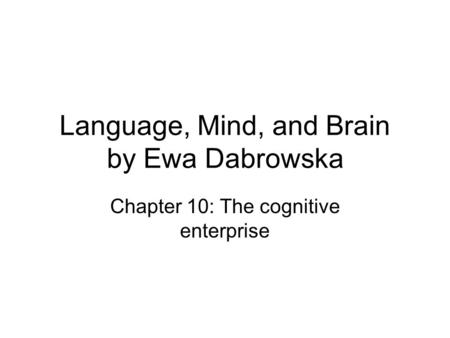Language, Mind, and Brain by Ewa Dabrowska Chapter 10: The cognitive enterprise.