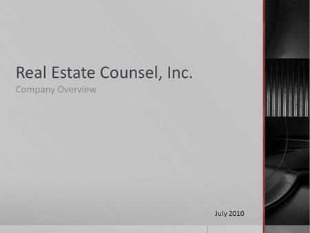 Real Estate Counsel, Inc. Company Overview July 2010.