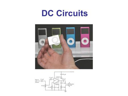DC Circuits Chapter 26 Opener. These MP3 players contain circuits that are dc, at least in part. (The audio signal is ac.) The circuit diagram below shows.