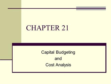CHAPTER 21 Capital Budgeting and Cost Analysis. 21-2 To accompany Cost Accounting 12e, by Horngren/Datar/Foster. Copyright © 2006 by Pearson Education.