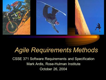 Agile Requirements Methods CSSE 371 Software Requirements and Specification Mark Ardis, Rose-Hulman Institute October 26, 2004.