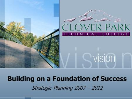 Building on a Foundation of Success Strategic Planning 2007 – 2012.