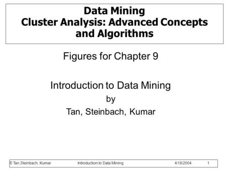 © Tan,Steinbach, Kumar Introduction to Data Mining 1/17/2006 1 Data Mining Cluster Analysis: Advanced Concepts and Algorithms Figures for Chapter 9 Introduction.
